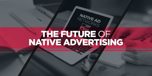 The Future of Native Advertising